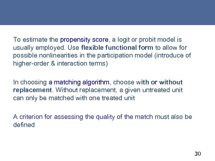 To estimate the propensity score, a logit or probit model is usually employed. Use