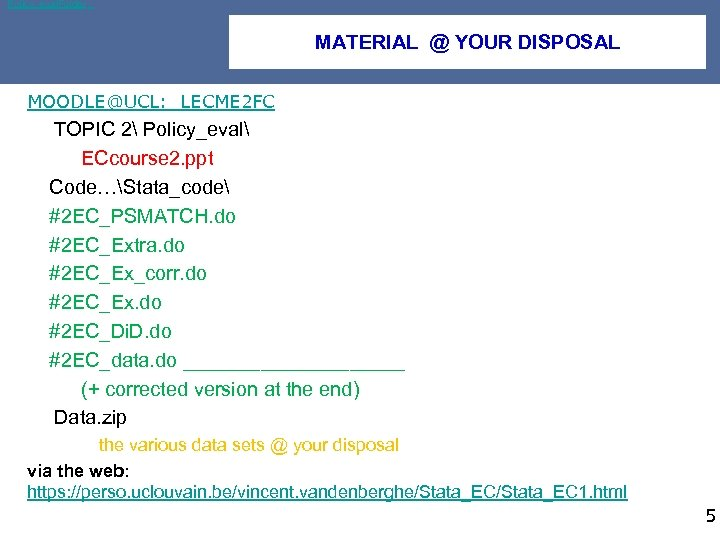 Policy_eval. Folder MATERIAL @ YOUR DISPOSAL MOODLE@UCL: LECME 2 FC TOPIC 2 Policy_eval