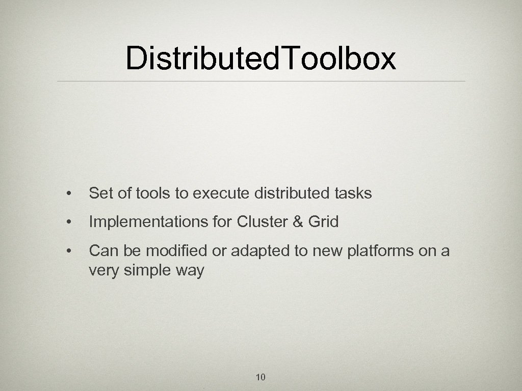 Distributed. Toolbox • Set of tools to execute distributed tasks • Implementations for Cluster