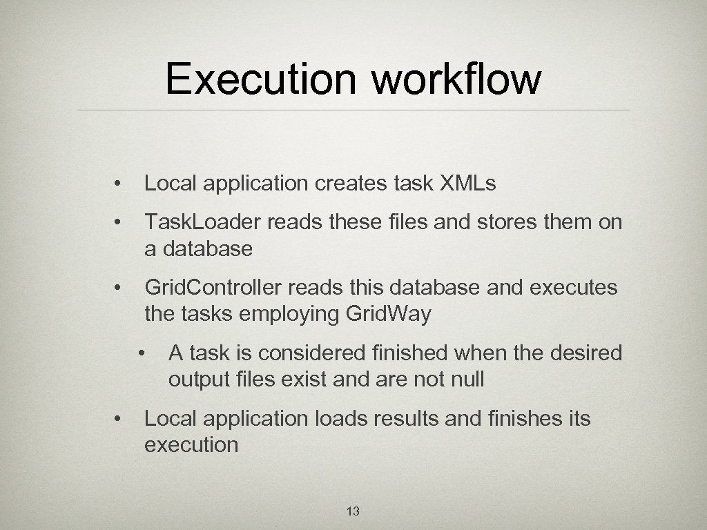 Execution workflow • Local application creates task XMLs • Task. Loader reads these files