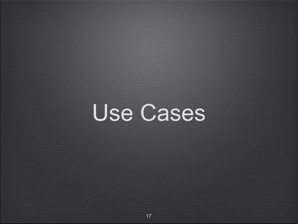 Use Cases 17