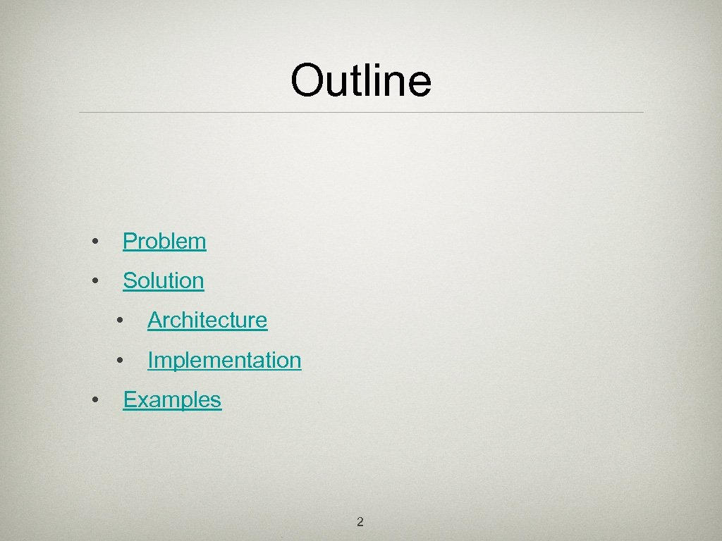 Outline • Problem • Solution • • • Architecture Implementation Examples 2