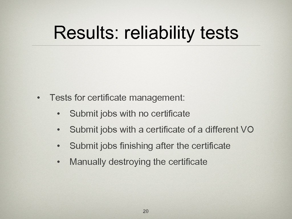 Results: reliability tests • Tests for certificate management: • Submit jobs with no certificate