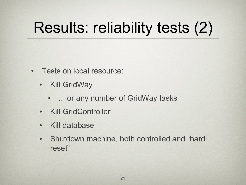 Results: reliability tests (2) • Tests on local resource: • Kill Grid. Way •