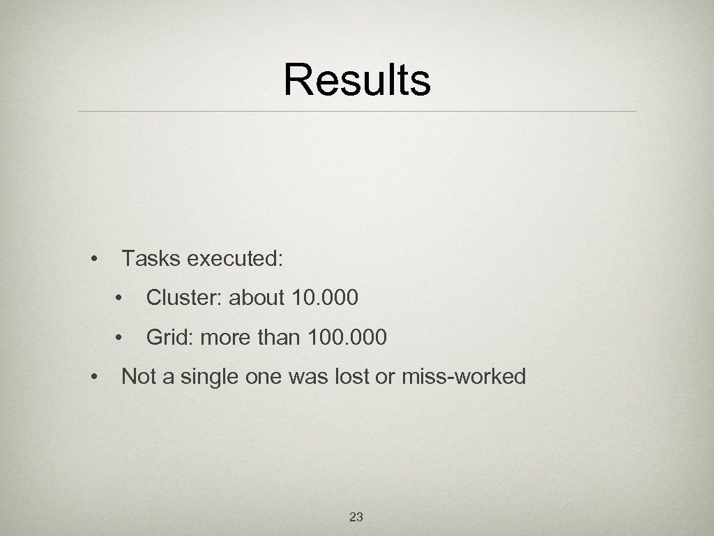 Results • Tasks executed: • • • Cluster: about 10. 000 Grid: more than