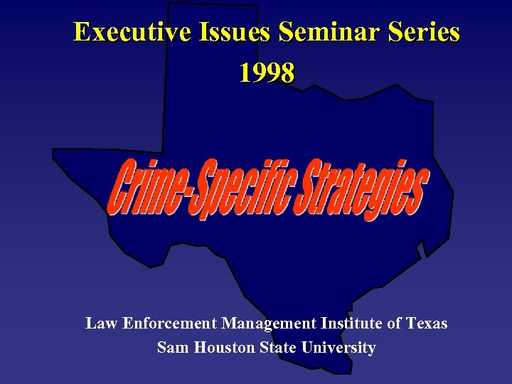 Executive Issues Seminar Series 1998 Law Enforcement Management Institute of Texas Sam Houston State