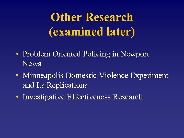 Other Research (examined later) • Problem Oriented Policing in Newport News • Minneapolis Domestic