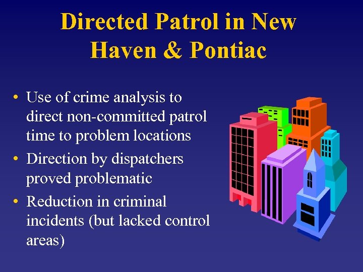 Directed Patrol in New Haven & Pontiac • Use of crime analysis to direct