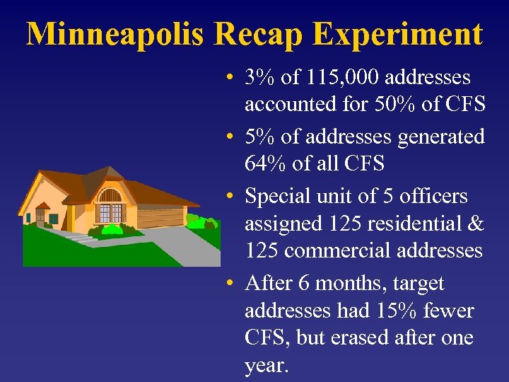 Minneapolis Recap Experiment • 3% of 115, 000 addresses accounted for 50% of CFS