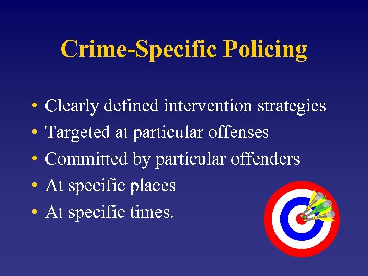 Crime-Specific Policing • • • Clearly defined intervention strategies Targeted at particular offenses Committed