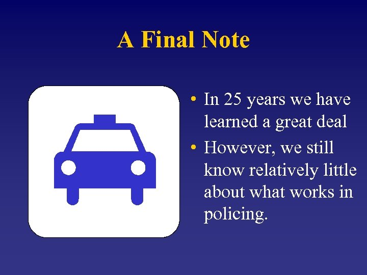 A Final Note • In 25 years we have learned a great deal •