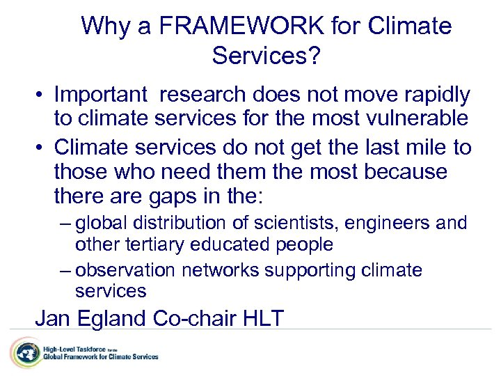 Why a FRAMEWORK for Climate Services? • Important research does not move rapidly to