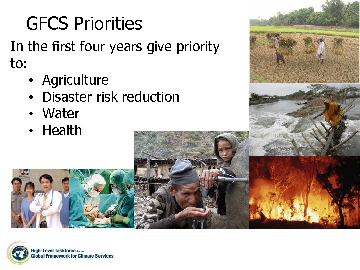 GFCS Priorities In the first four years give priority to: • Agriculture • Disaster