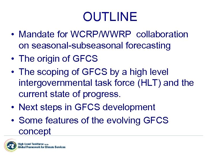 OUTLINE • Mandate for WCRP/WWRP collaboration on seasonal-subseasonal forecasting • The origin of GFCS