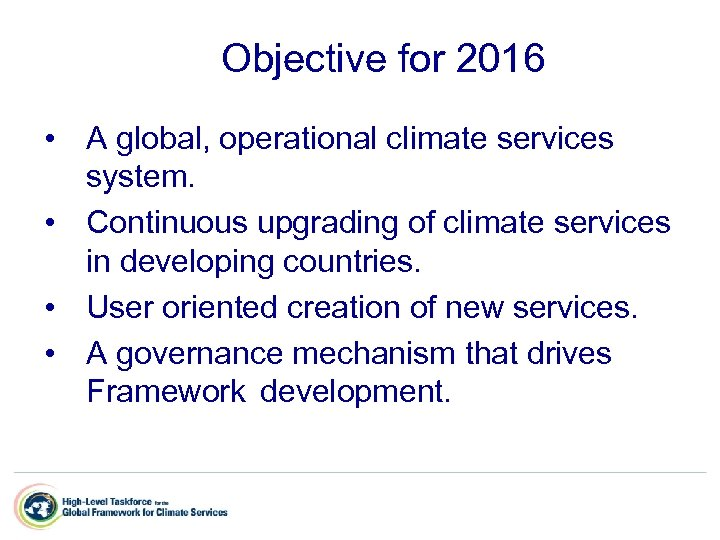 Objective for 2016 • A global, operational climate services system. • Continuous upgrading of