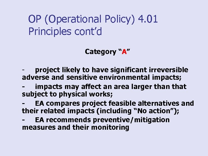 "OP (Operational Policy) 4. 01 Principles cont'd Category ""A"" project likely to have significant"