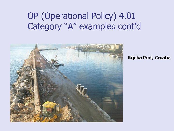 """OP (Operational Policy) 4. 01 Category """"A"""" examples cont'd Rijeka Port, Croatia"""