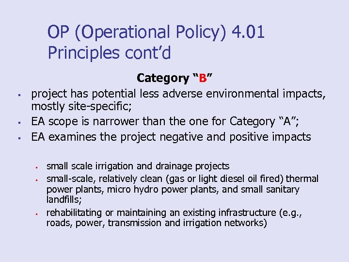 "OP (Operational Policy) 4. 01 Principles cont'd § § § Category ""B"" project has"