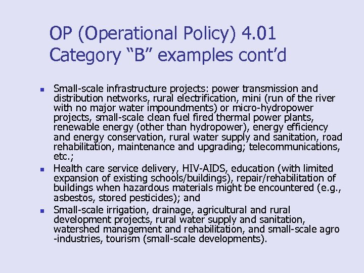 "OP (Operational Policy) 4. 01 Category ""B"" examples cont'd n n n Small-scale infrastructure"