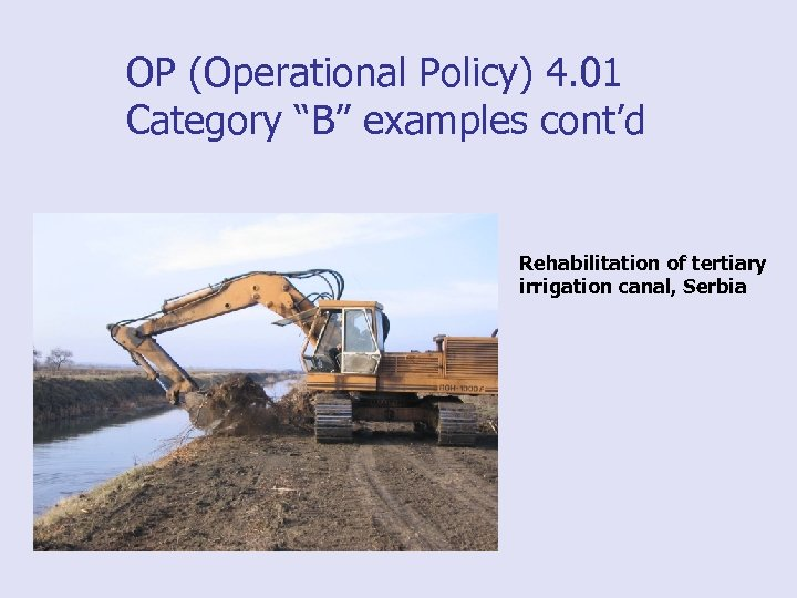 "OP (Operational Policy) 4. 01 Category ""B"" examples cont'd Rehabilitation of tertiary irrigation canal,"