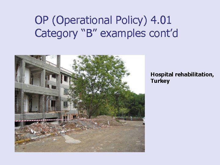 "OP (Operational Policy) 4. 01 Category ""B"" examples cont'd Hospital rehabilitation, Turkey"