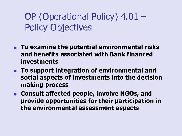 OP (Operational Policy) 4. 01 – Policy Objectives n n n To examine the