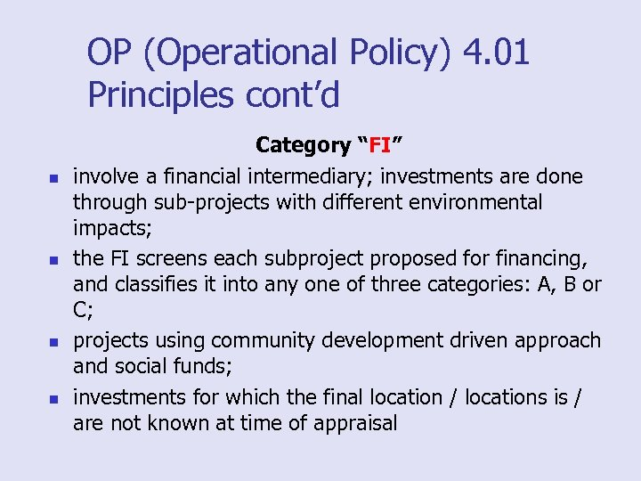"OP (Operational Policy) 4. 01 Principles cont'd n n Category ""FI"" involve a financial"