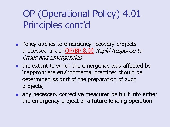 OP (Operational Policy) 4. 01 Principles cont'd n Policy applies to emergency recovery projects