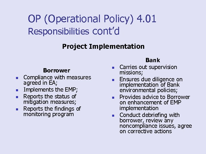 OP (Operational Policy) 4. 01 Responsibilities cont'd Project Implementation n n Borrower Compliance with