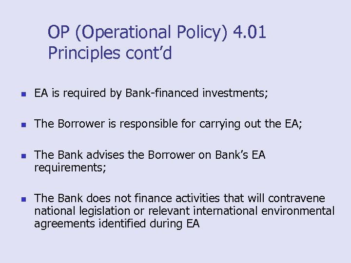 OP (Operational Policy) 4. 01 Principles cont'd n EA is required by Bank-financed investments;