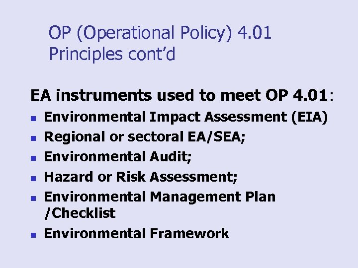 OP (Operational Policy) 4. 01 Principles cont'd EA instruments used to meet OP 4.