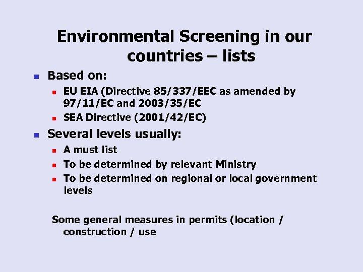 Environmental Screening in our countries – lists n Based on: n n n EU
