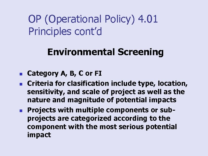 OP (Operational Policy) 4. 01 Principles cont'd Environmental Screening n n n Category A,