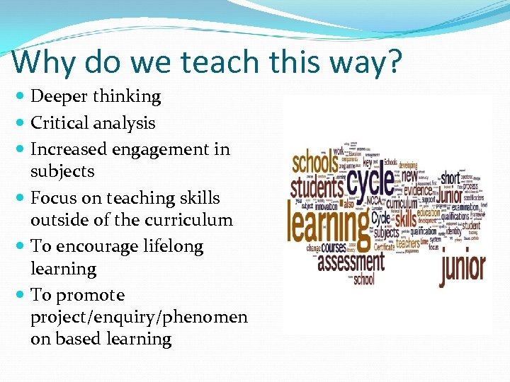 Why do we teach this way? Deeper thinking Critical analysis Increased engagement in subjects
