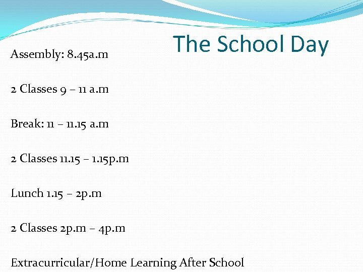 Assembly: 8. 45 a. m The School Day 2 Classes 9 – 11 a.