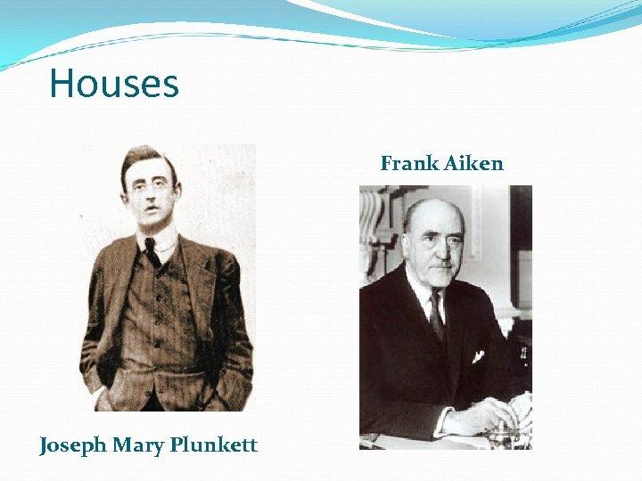 Houses Frank Aiken Joseph Mary Plunkett