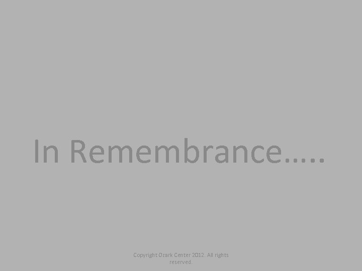 In Remembrance…. . Copyright Ozark Center 2012. All rights reserved.