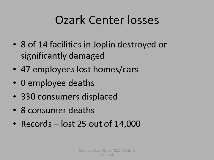 Ozark Center losses • 8 of 14 facilities in Joplin destroyed or significantly damaged