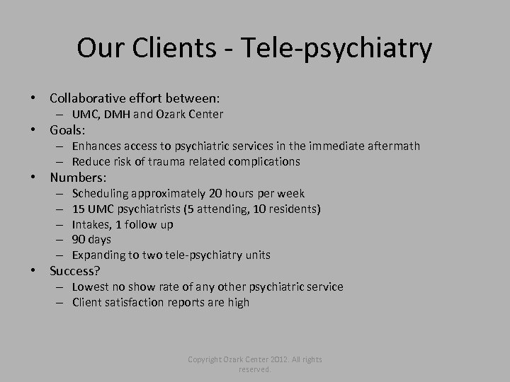 Our Clients - Tele-psychiatry • Collaborative effort between: – UMC, DMH and Ozark Center