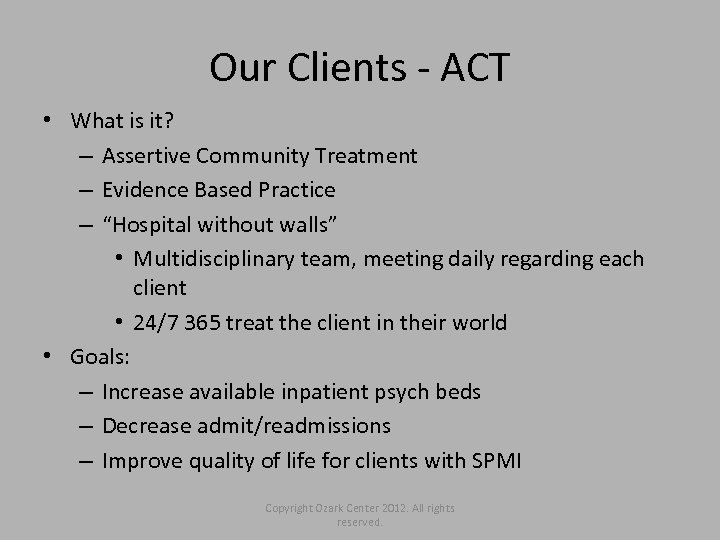 Our Clients - ACT • What is it? – Assertive Community Treatment – Evidence