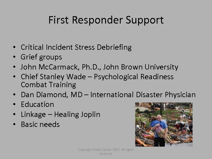 First Responder Support • • Critical Incident Stress Debriefing Grief groups John Mc. Carmack,