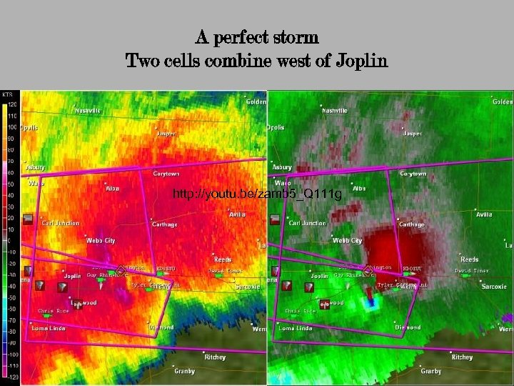 A perfect storm Two cells combine west of Joplin http: //youtu. be/zamb 5_Q 111