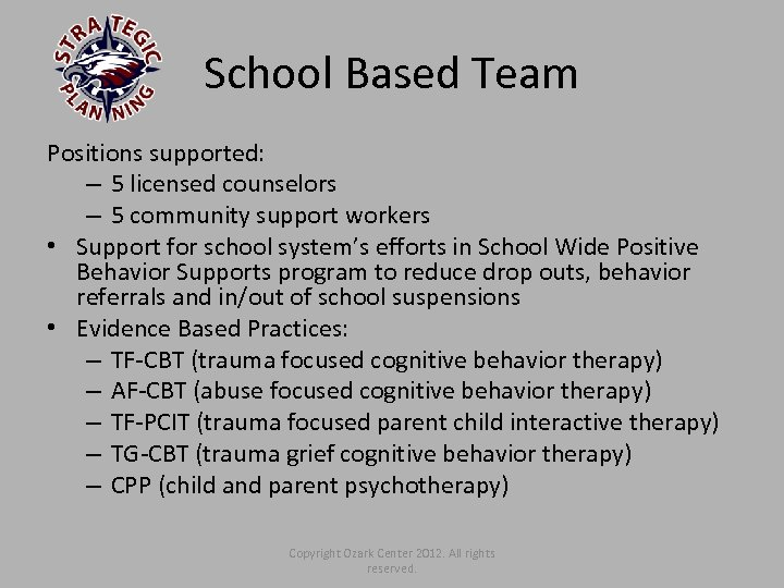 School Based Team Positions supported: – 5 licensed counselors – 5 community support workers
