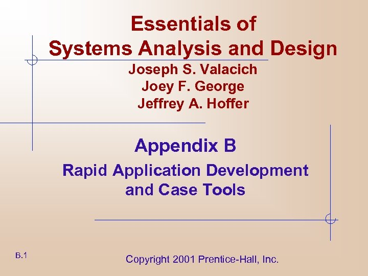 Essentials of Systems Analysis and Design Joseph S. Valacich Joey F. George Jeffrey A.
