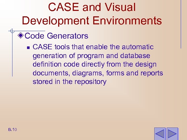 CASE and Visual Development Environments Code Generators n B. 10 CASE tools that enable