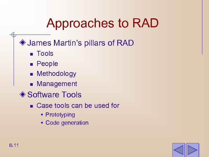 Approaches to RAD James Martin's pillars of RAD n n Tools People Methodology Management