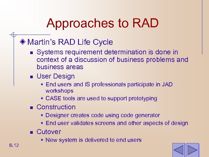 Approaches to RAD Martin's RAD Life Cycle n n Systems requirement determination is done