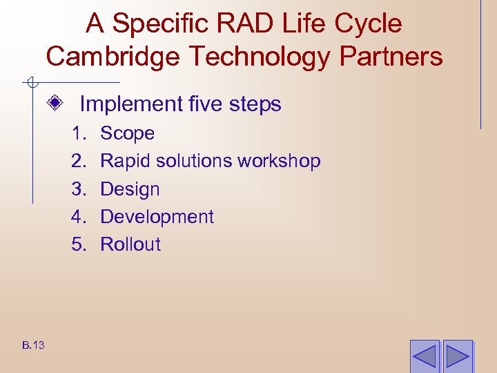 A Specific RAD Life Cycle Cambridge Technology Partners Implement five steps 1. 2. 3.