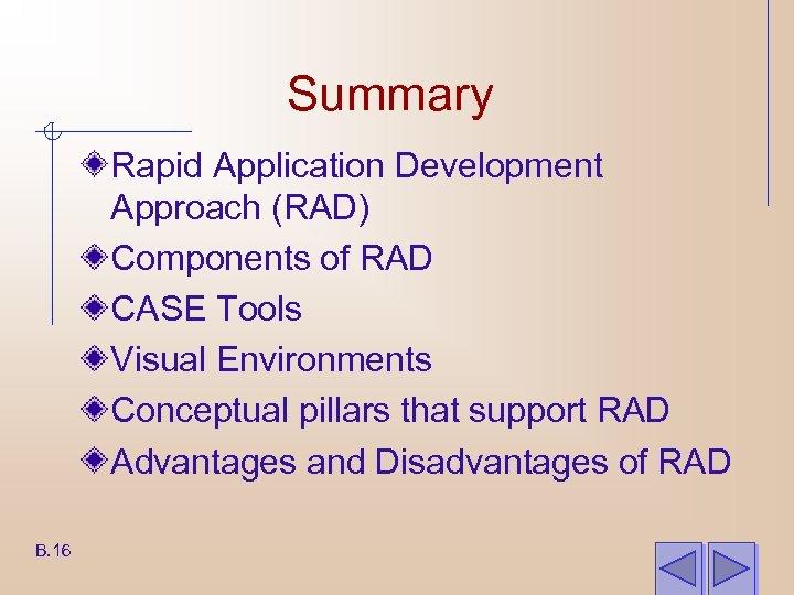 Summary Rapid Application Development Approach (RAD) Components of RAD CASE Tools Visual Environments Conceptual