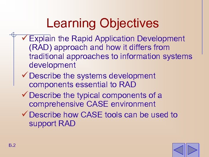 Learning Objectives ü Explain the Rapid Application Development (RAD) approach and how it differs